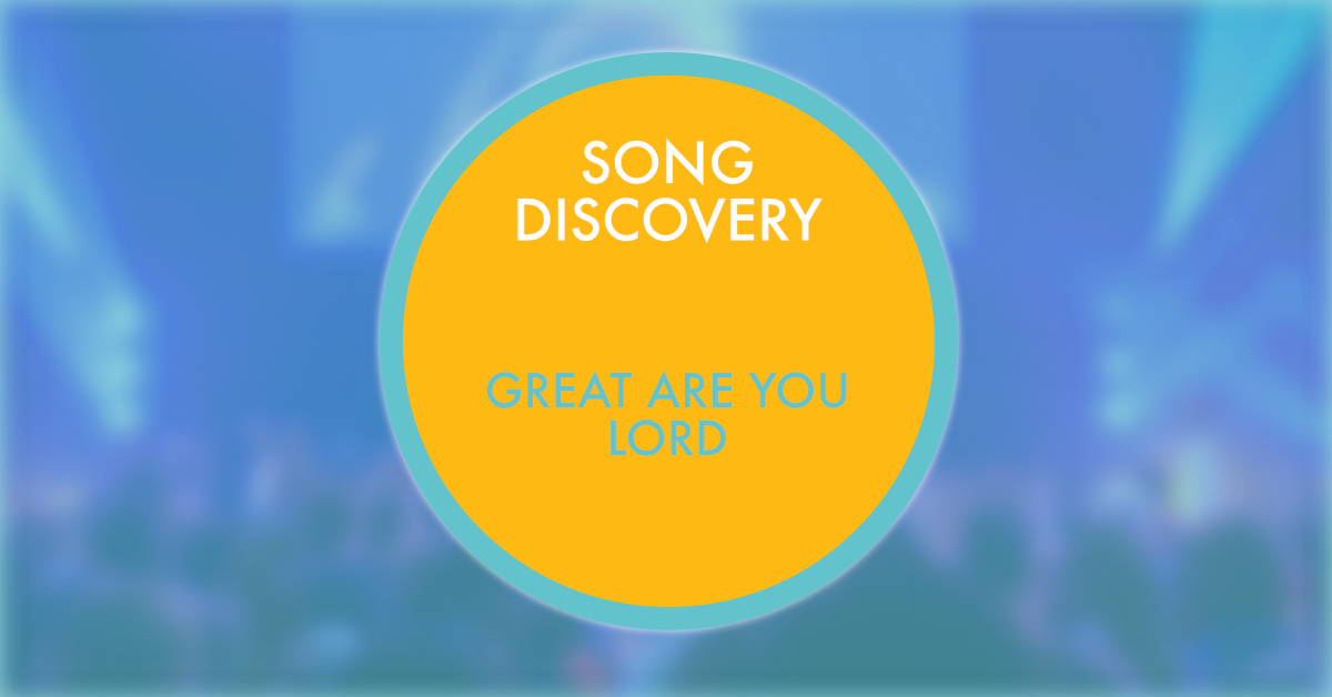 SONG DISCOVERYGreat Are You Lo